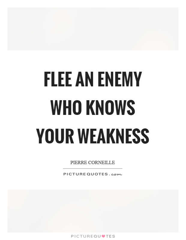 Flee an enemy who knows your weakness Picture Quote #1