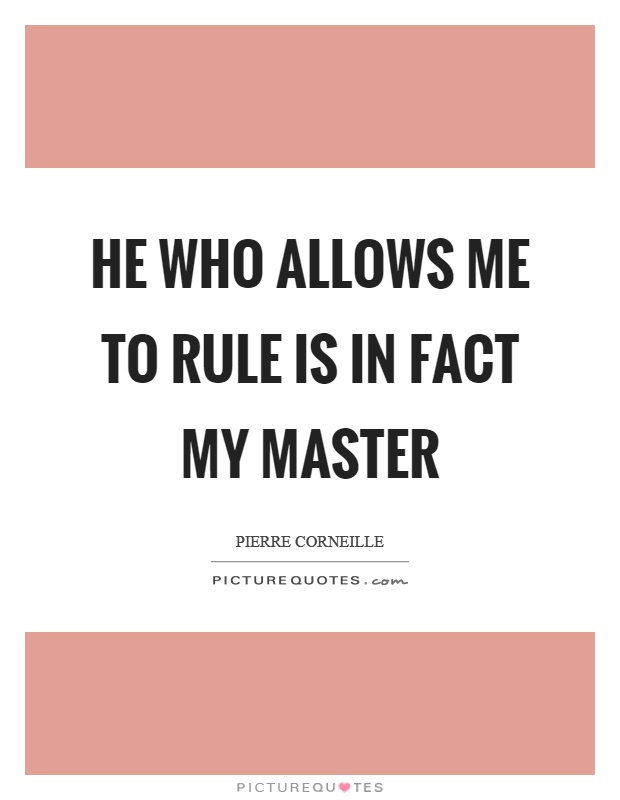 He who allows me to rule is in fact my master Picture Quote #1
