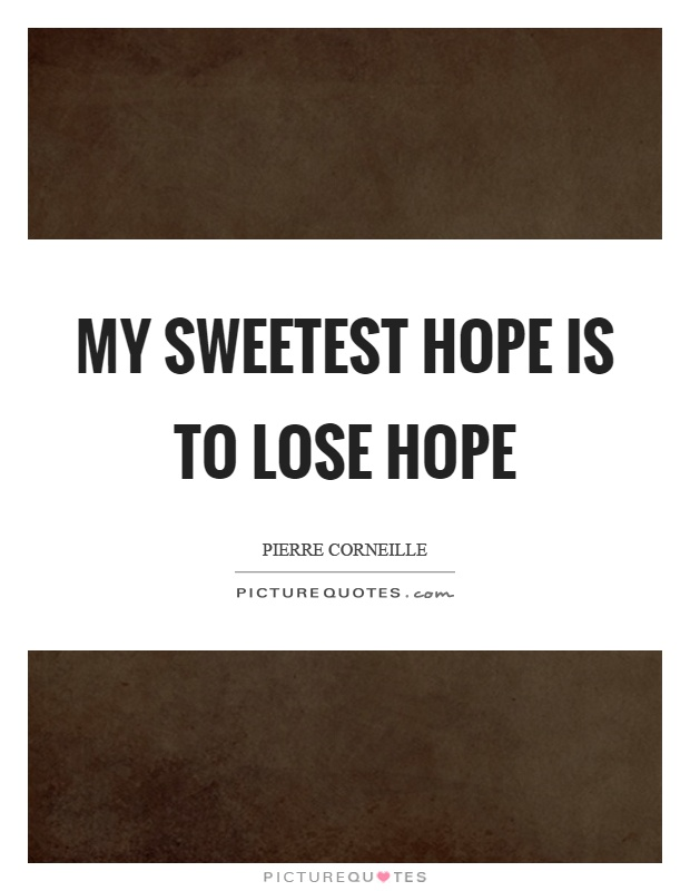 My sweetest hope is to lose hope Picture Quote #1