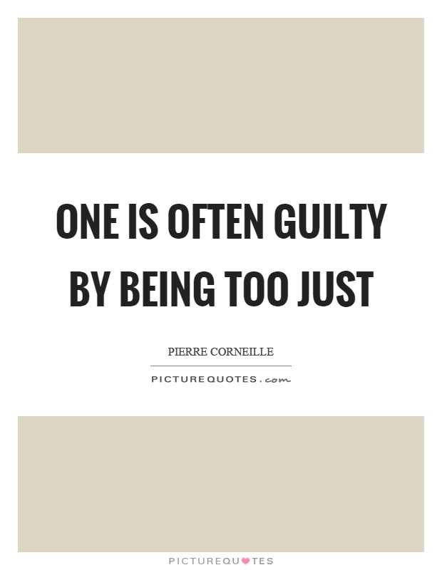 One is often guilty by being too just Picture Quote #1