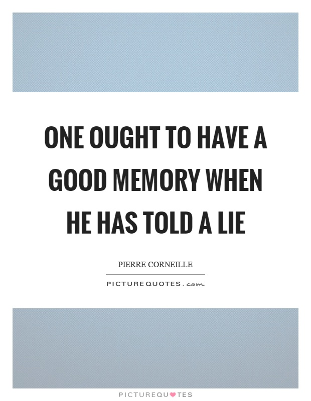 One ought to have a good memory when he has told a lie Picture Quote #1