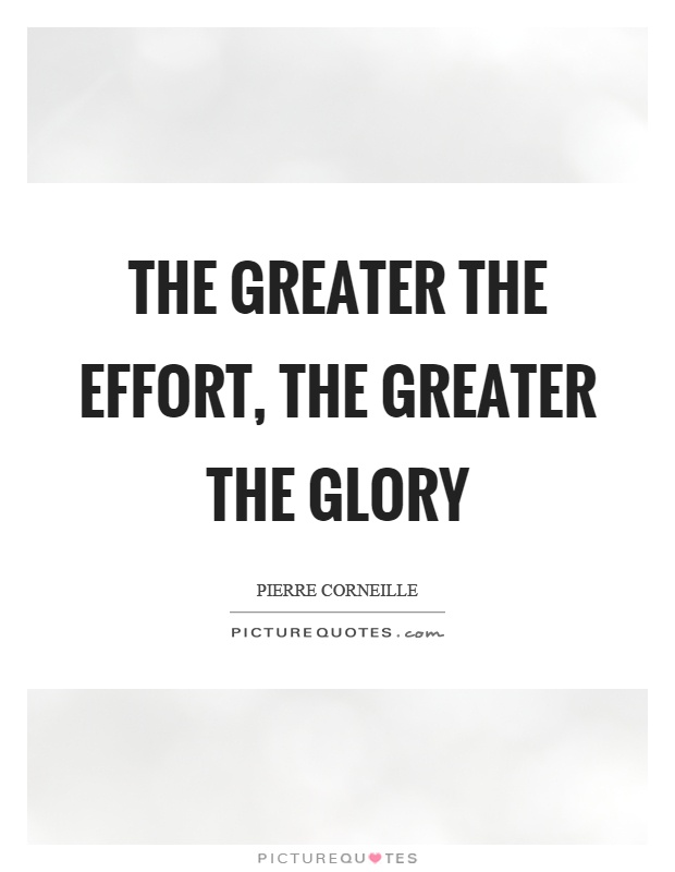 the greater the effort the greater the glory essay Search books videos kids audio art remove keyword: for greater glory narrow by category all products (1) religious education (1) search products view by sort.