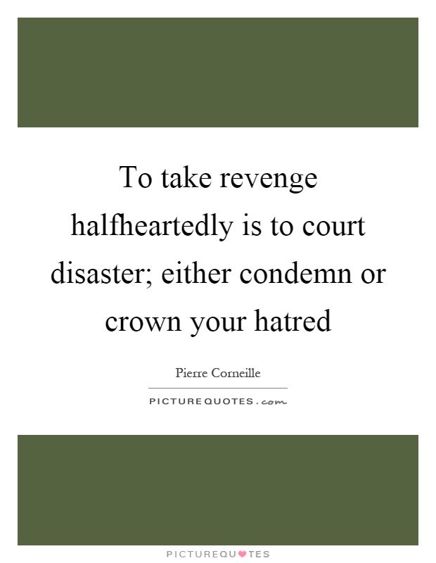 To take revenge halfheartedly is to court disaster; either condemn or crown your hatred Picture Quote #1