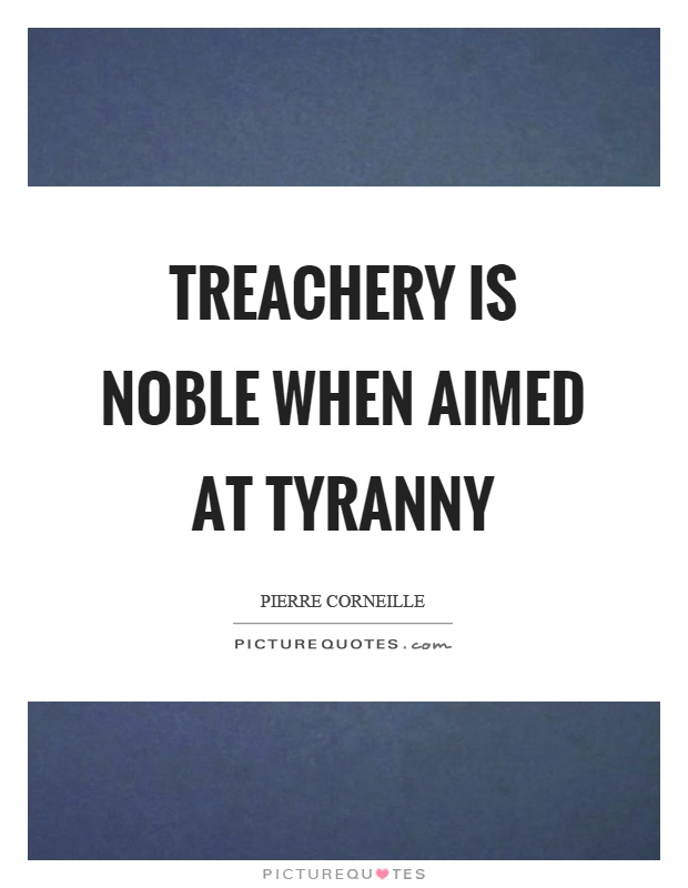 Treachery is noble when aimed at tyranny Picture Quote #1