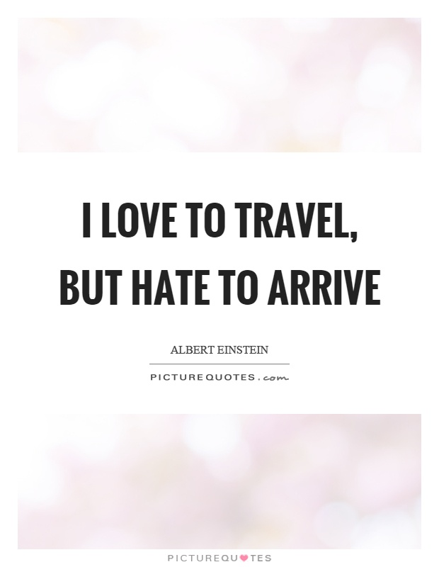 I love to travel, but hate to arrive Picture Quote #1