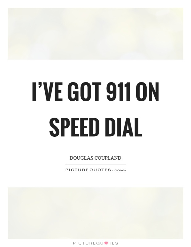 I've got 911 on speed dial Picture Quote #1