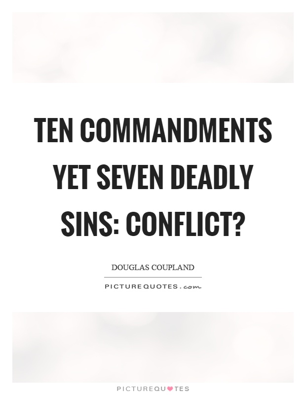 Ten commandments yet seven deadly sins: conflict? Picture Quote #1