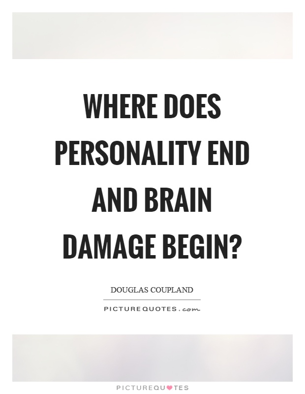 Where does personality end and brain damage begin? Picture Quote #1