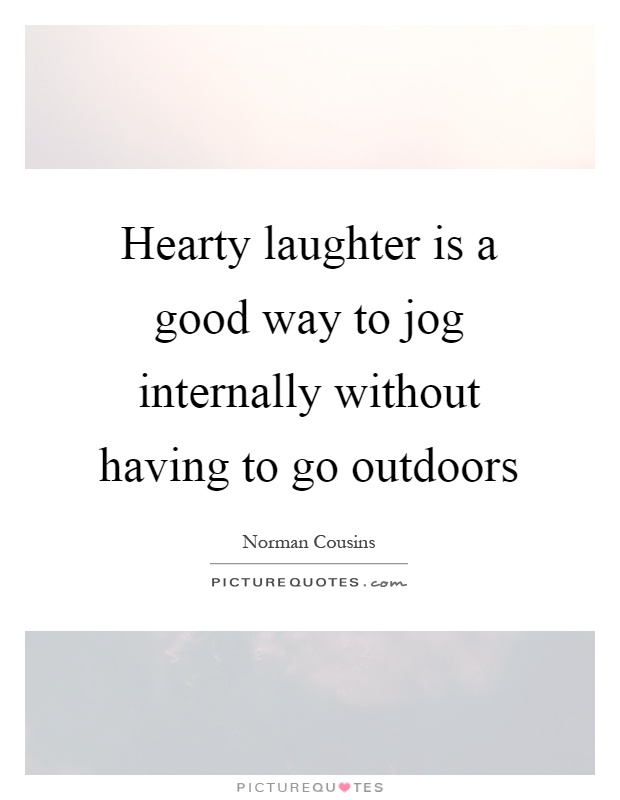 Hearty laughter is a good way to jog internally without having to go outdoors Picture Quote #1
