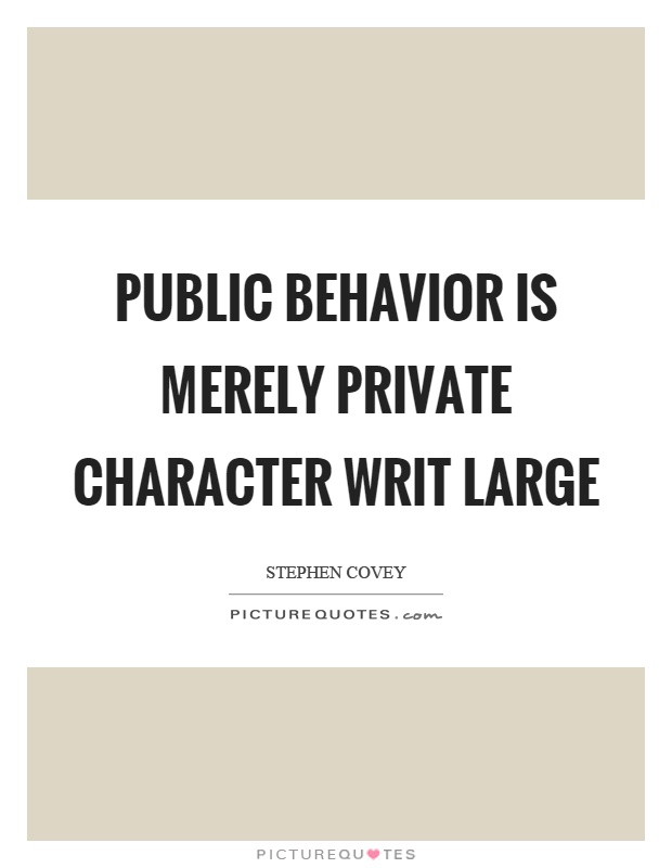 Public behavior is merely private character writ large Picture Quote #1