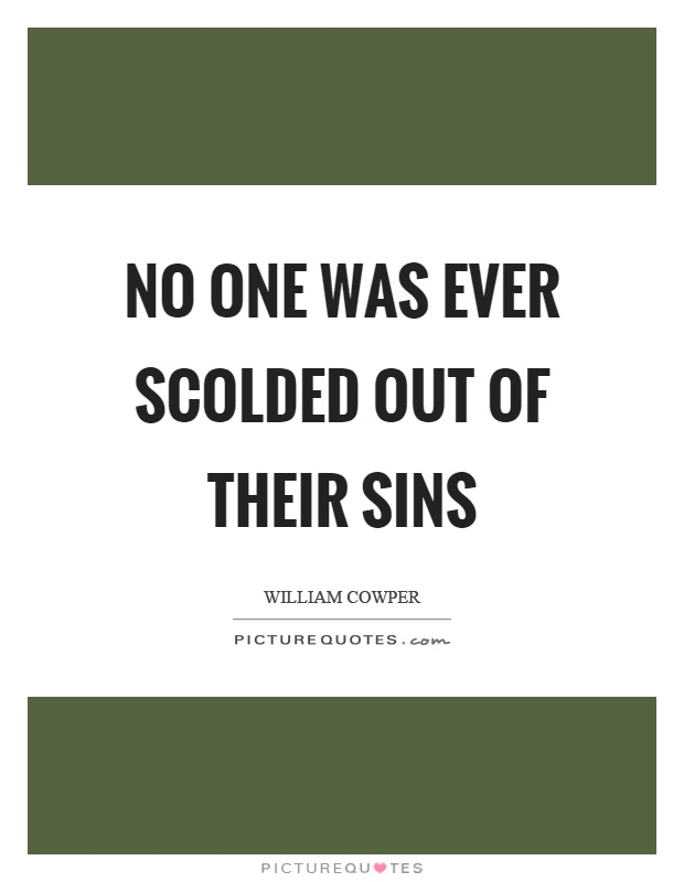 No one was ever scolded out of their sins Picture Quote #1