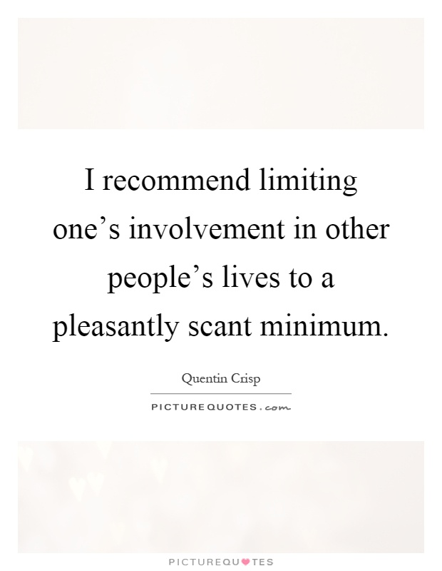 I recommend limiting one's involvement in other people's lives to a pleasantly scant minimum Picture Quote #1