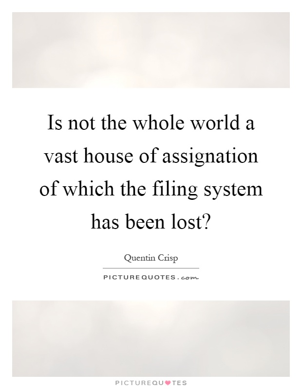 Is not the whole world a vast house of assignation of which the filing system has been lost? Picture Quote #1
