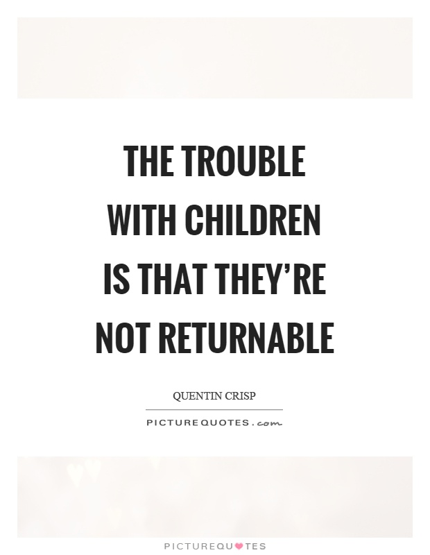 The trouble with children is that they're not returnable Picture Quote #1