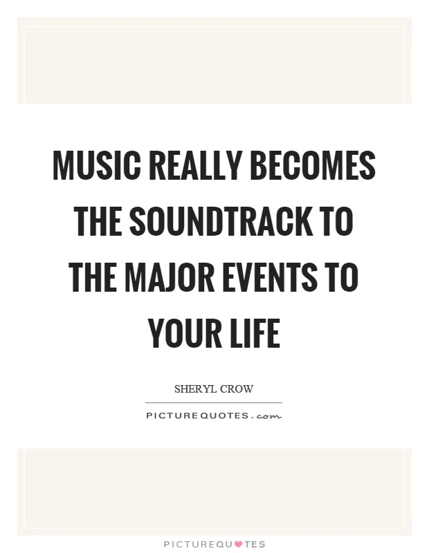 Music really becomes the soundtrack to the major events to your life Picture Quote #1