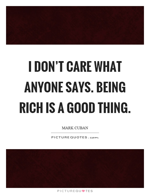 ce01fd0b752ce I don t care what anyone says. Being rich is a good thing