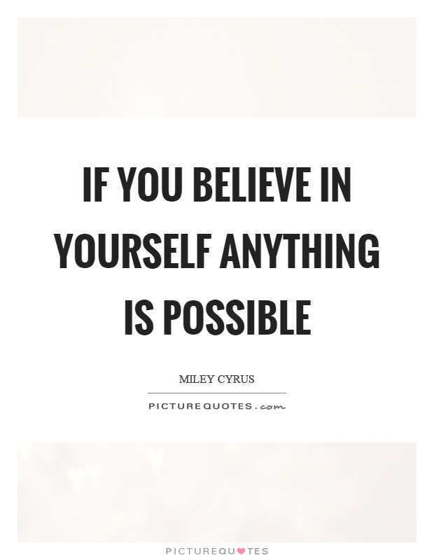 If you believe in yourself anything is possible Picture Quote #1