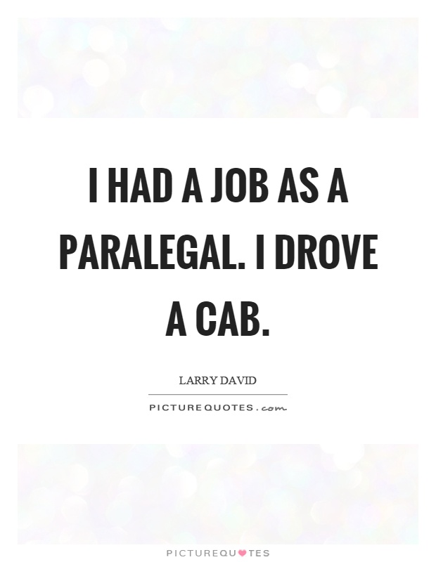 I had a job as a paralegal. I drove a cab Picture Quote #1