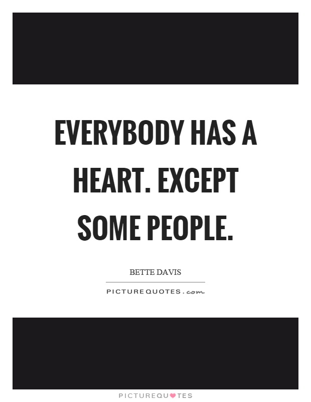 Everybody has a heart. Except some people Picture Quote #1