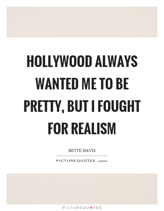 Hollywood always wanted me to be pretty, but I fought for realism Picture Quote #1