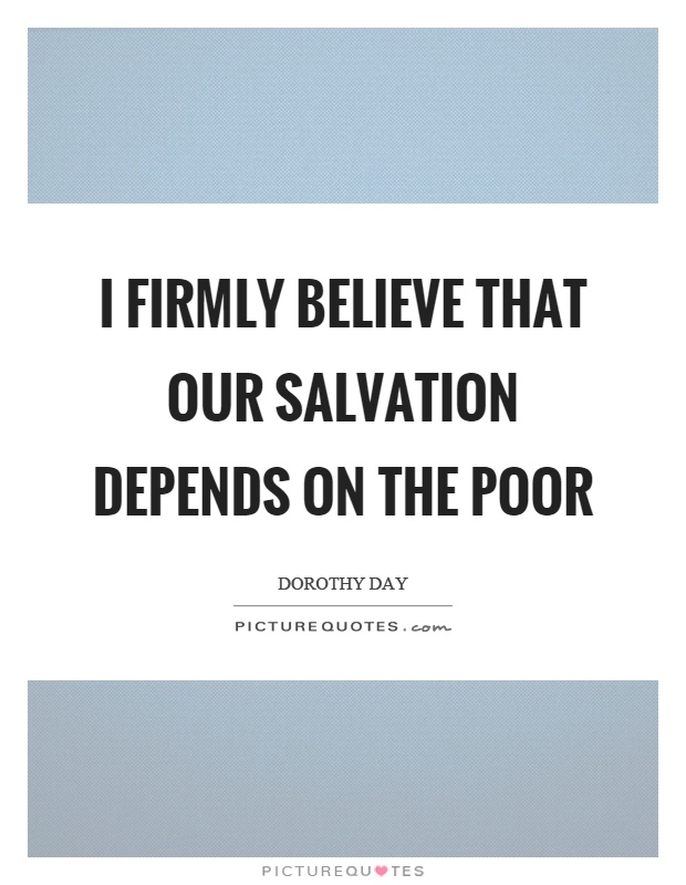 I firmly believe that our salvation depends on the poor Picture Quote #1