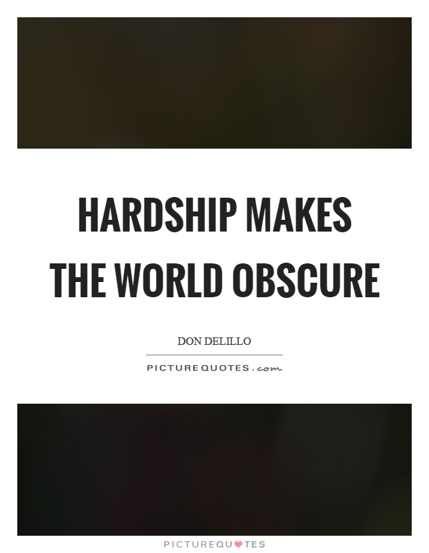 Hardship makes the world obscure Picture Quote #1