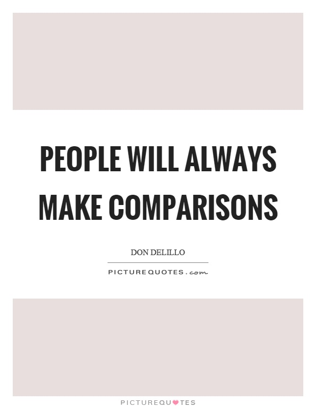 People will always make comparisons Picture Quote #1