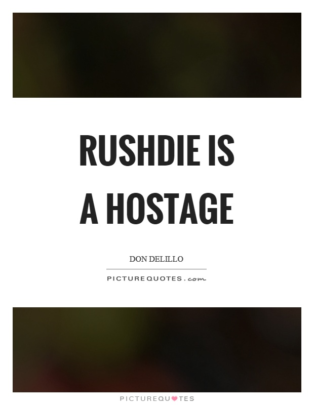 Rushdie is a hostage Picture Quote #1