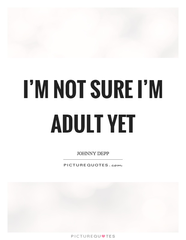 I'm not sure I'm adult yet Picture Quote #1