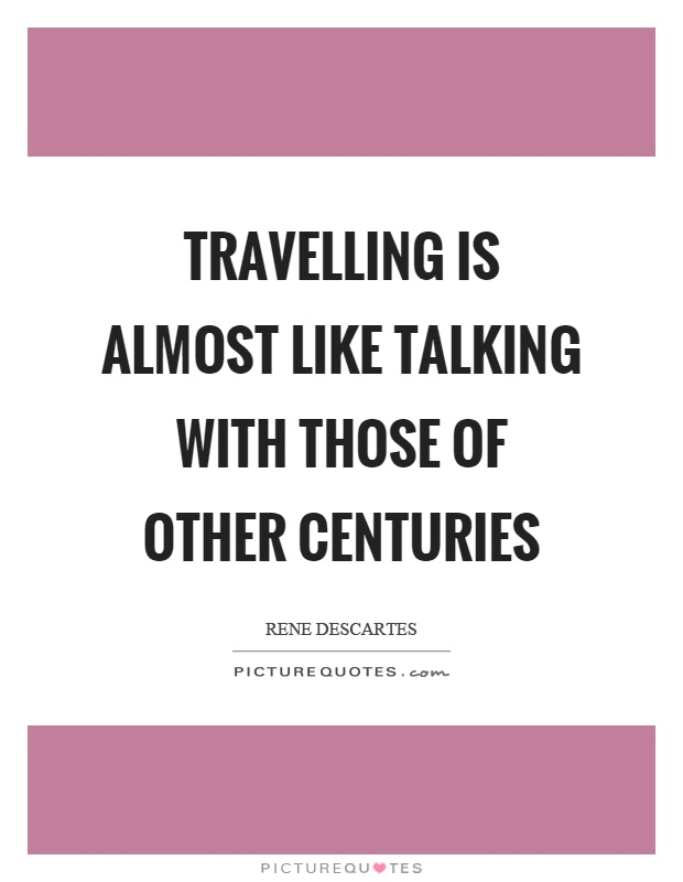 Travelling is almost like talking with those of other centuries Picture Quote #1