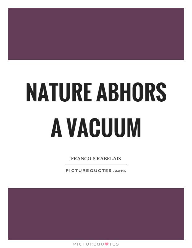Nature abhors a vacuum Picture Quote #1