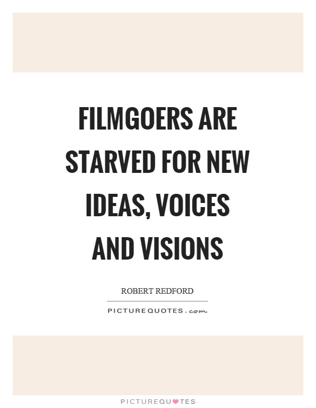 Filmgoers are starved for new ideas, voices and visions Picture Quote #1