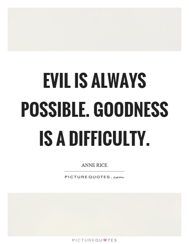 Evil is always possible. Goodness is a difficulty Picture Quote #1