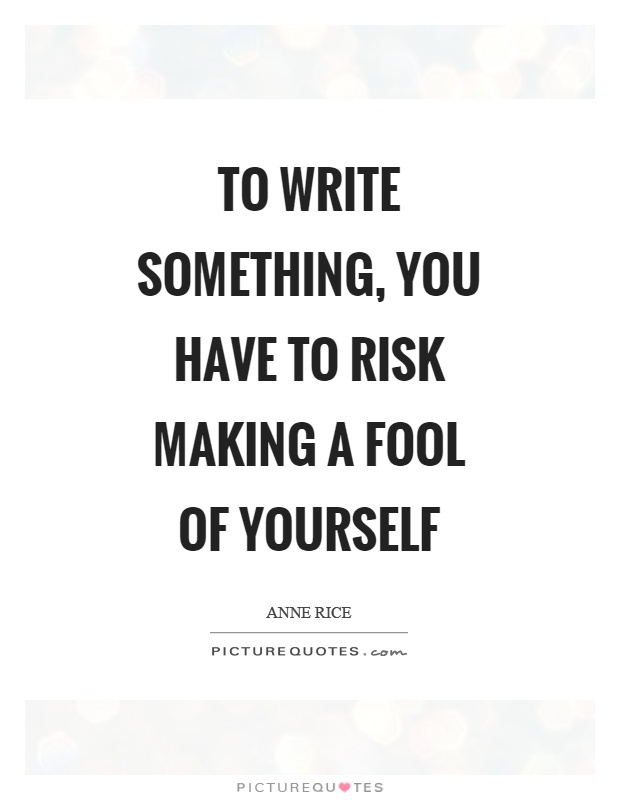To write something, you have to risk making a fool of yourself Picture Quote #1