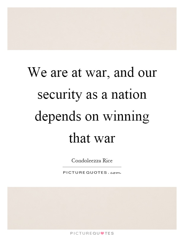 We are at war, and our security as a nation depends on winning that war Picture Quote #1