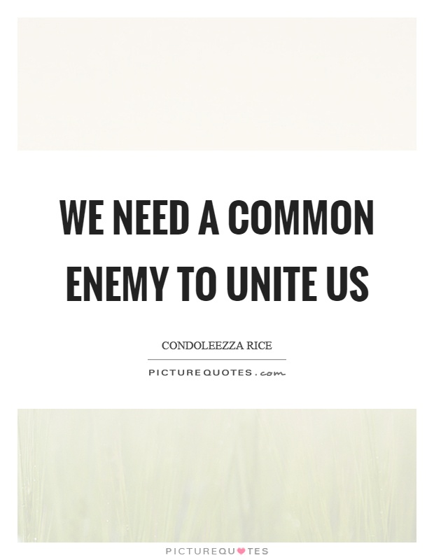 We need a common enemy to unite us Picture Quote #1