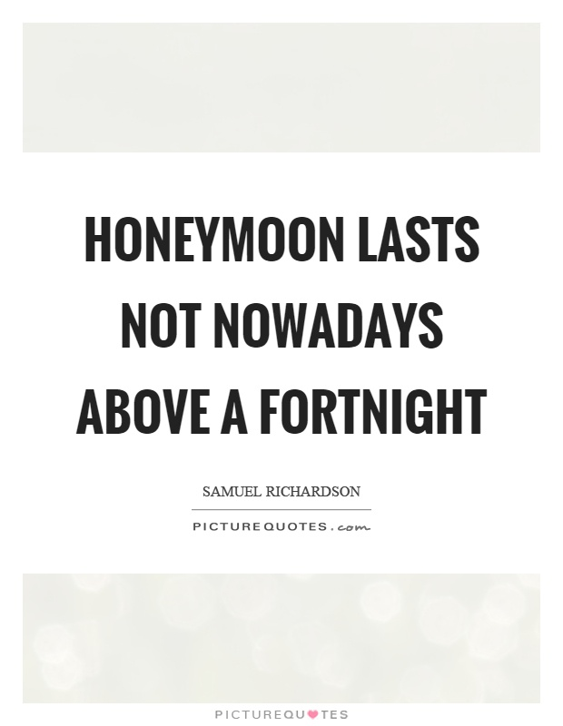 Honeymoon lasts not nowadays above a fortnight Picture Quote #1