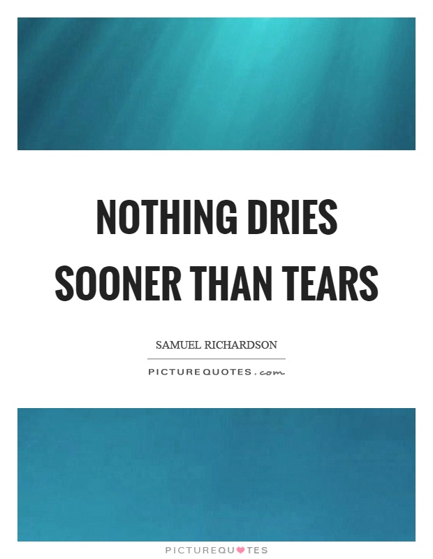 Nothing dries sooner than tears Picture Quote #1