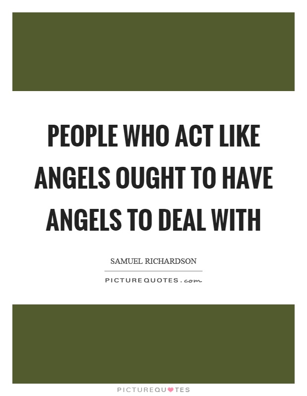 People who act like angels ought to have angels to deal with Picture Quote #1