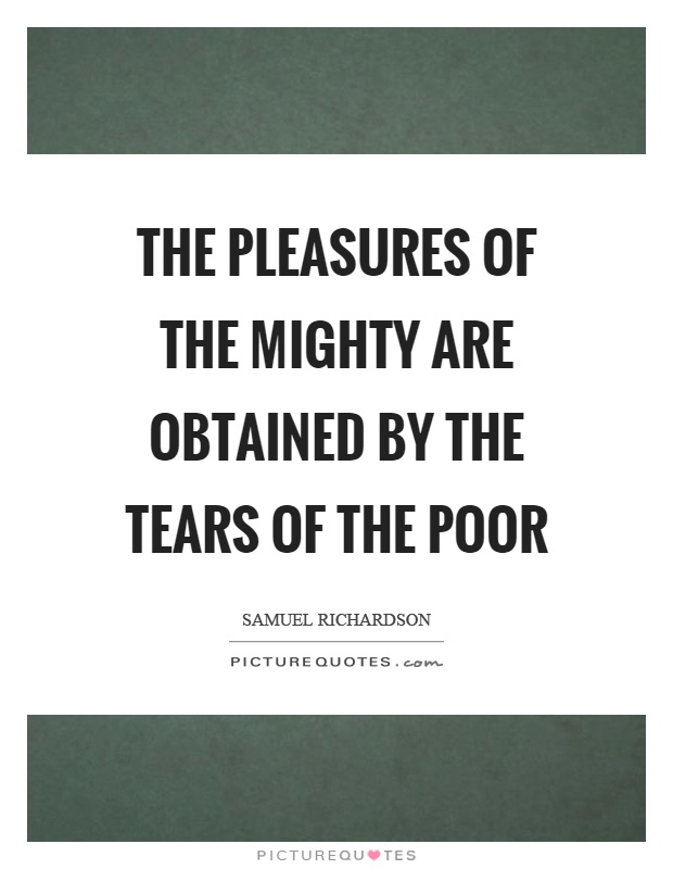 The pleasures of the mighty are obtained by the tears of the poor Picture Quote #1