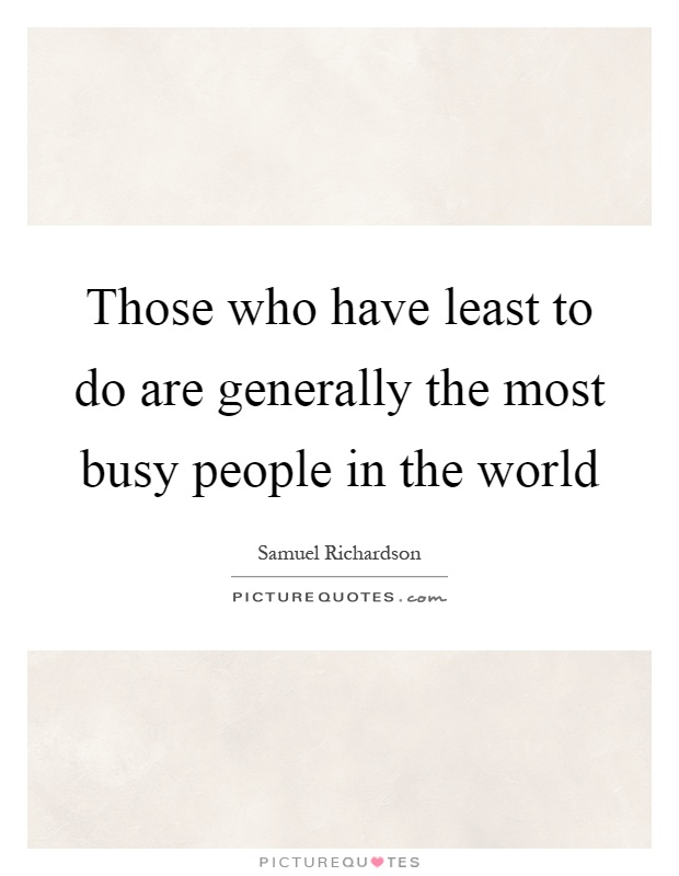 Those who have least to do are generally the most busy people in the world Picture Quote #1