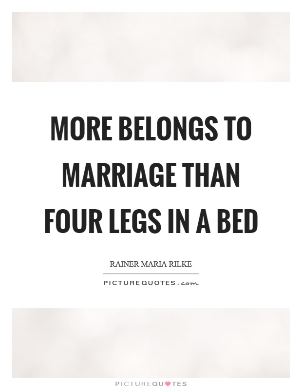 More belongs to marriage than four legs in a bed Picture Quote #1