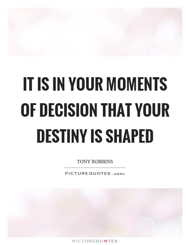 It is in your moments of decision that your destiny is shaped Picture Quote #1