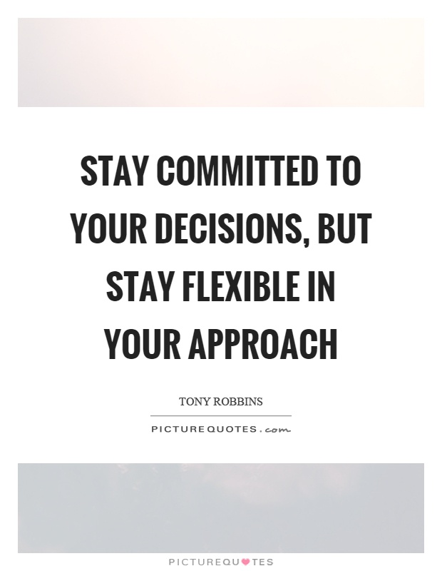 Stay committed to your decisions, but stay flexible in your approach Picture Quote #1