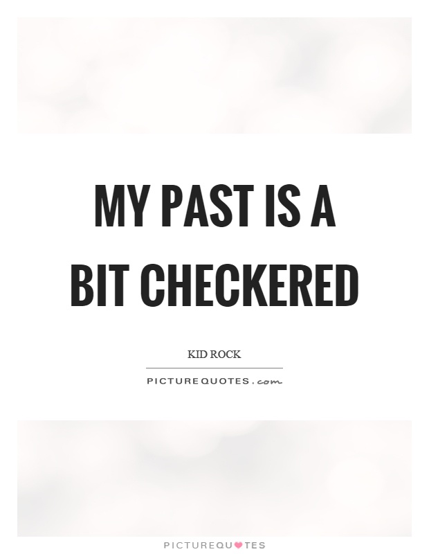 My past is a bit checkered Picture Quote #1