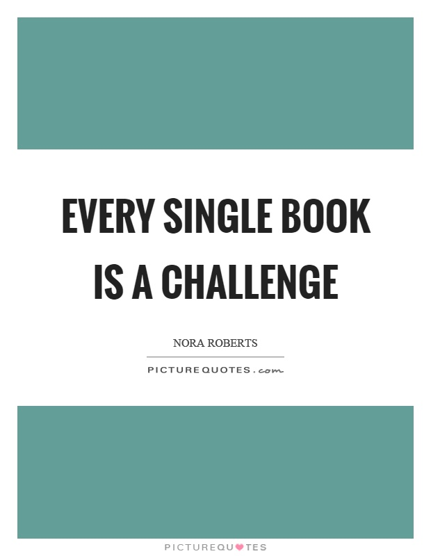 Every single book is a challenge Picture Quote #1