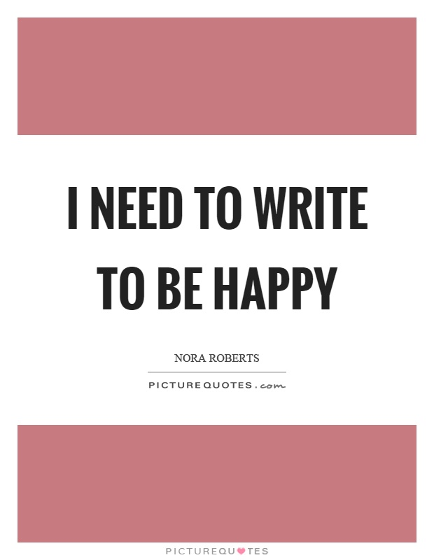 I need to write to be happy Picture Quote #1