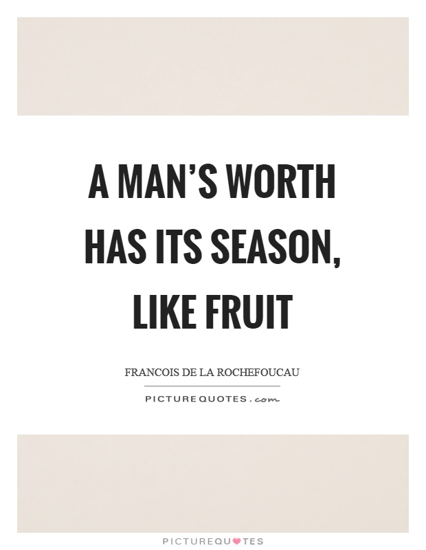A man's worth has its season, like fruit Picture Quote #1