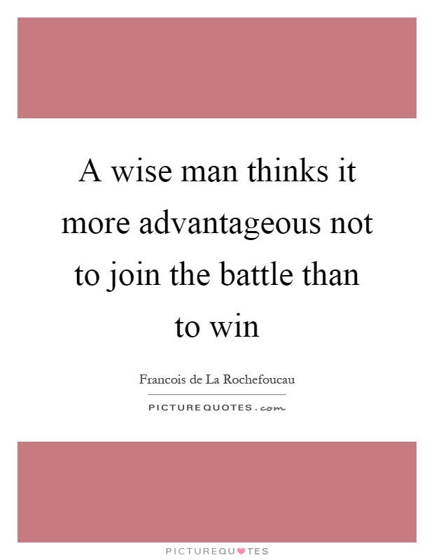 A wise man thinks it more advantageous not to join the battle than to win Picture Quote #1