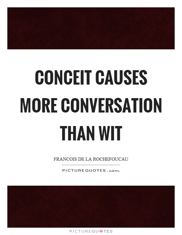Conceit causes more conversation than wit Picture Quote #1